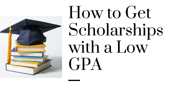 How to Get Scholarships with a Low GPA in 2021