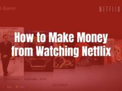 Get Paid to Watch Netflix in 5 ways [2021]